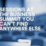 6 Sessions at the Business Summit You Can't Find Anywhere Else