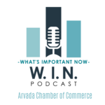 What's Important Now Podcast: Larry Barker, Arvada Chamber of Commerce Chairman of the Board