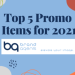 Top 5 Promo Items for 2021, by Dan Hohenstein, Brand Agents