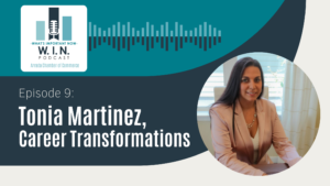 W.I.N. Podcast Episode 9: Tonia Martinez, Career Transformations