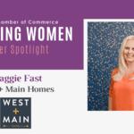 Inspiring Women Member Spotlight: Maggie Fast, West + Main Homes