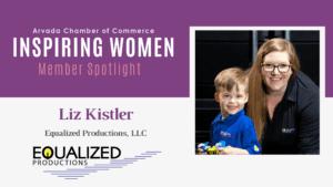 Inspiring Women Member Spotlight: Liz Kistler, Equalized Productions, LLC